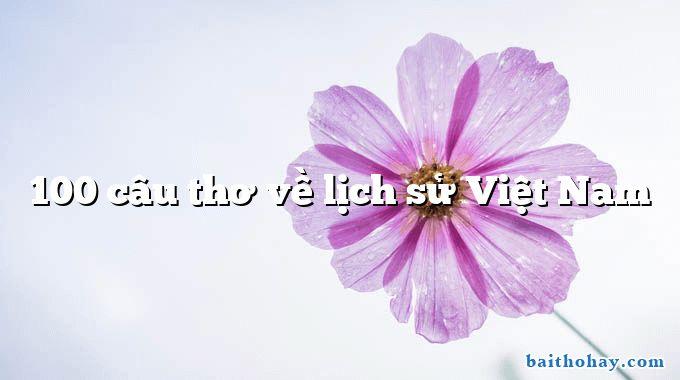 100 câu thơ về lịch sử Việt Nam