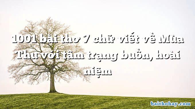 1001 bài thơ 7 chữ viết về Mùa Thu với tâm trạng buồn, hoài niệm