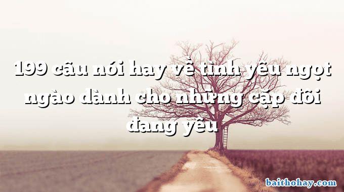 199 cau noi hay ve tinh yeu ngot ngao danh cho nhung cap doi dang yeu - Chơi không học