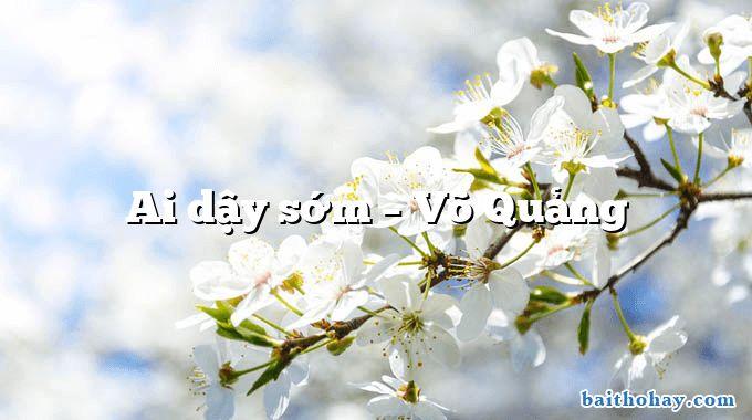 Ai dậy sớm – Võ Quảng