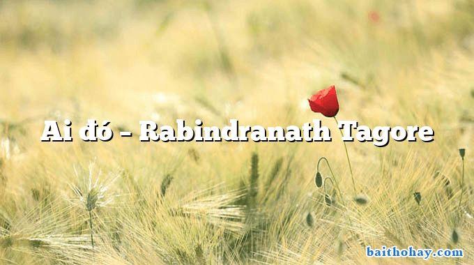 Ai đó  –  Rabindranath Tagore