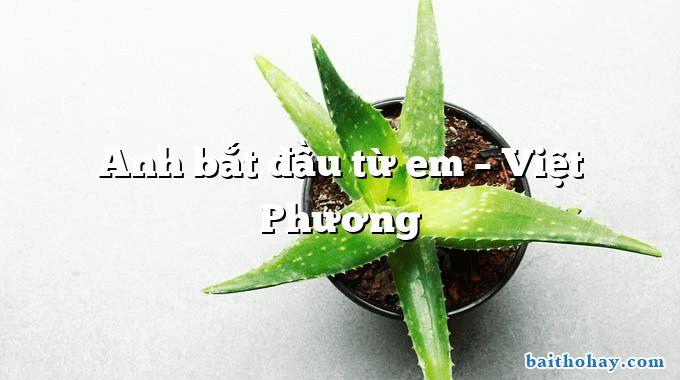 Anh bắt đầu từ em  –  Việt Phương