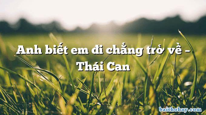 Anh biết em đi chẳng trở về  –  Thái Can