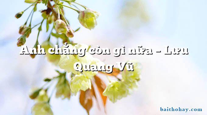 Anh chẳng còn gì nữa  –  Lưu Quang Vũ