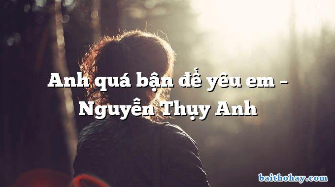 Anh quá bận để yêu em  –  Nguyễn Thụy Anh