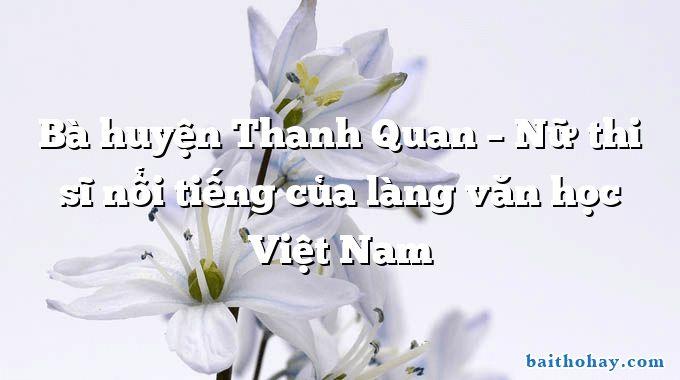 Bà huyện Thanh Quan – Nữ thi sĩ nổi tiếng của làng văn học Việt Nam