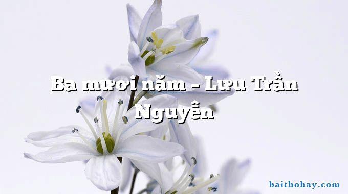 Ba mươi năm – Lưu Trần Nguyễn