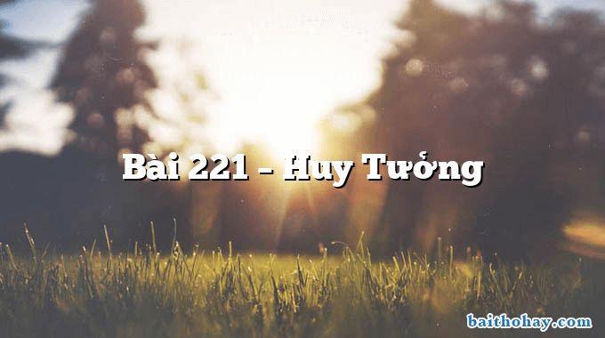 Bài 221  –  Huy Tưởng