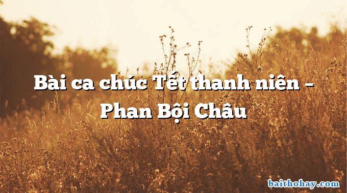 Bài ca chúc Tết thanh niên – Phan Bội Châu