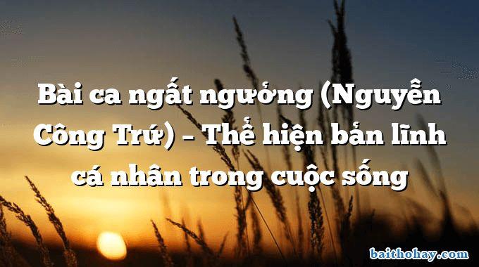 Bài ca ngất ngưởng (Nguyễn Công Trứ) – Thể hiện bản lĩnh cá nhân trong cuộc sống