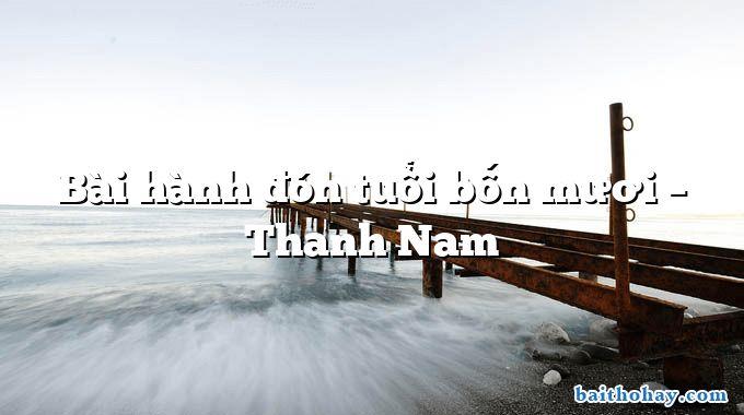 Bài hành đón tuổi bốn mươi  –  Thanh Nam