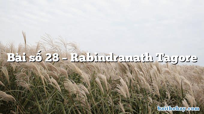 Bài số 28  –  Rabindranath Tagore