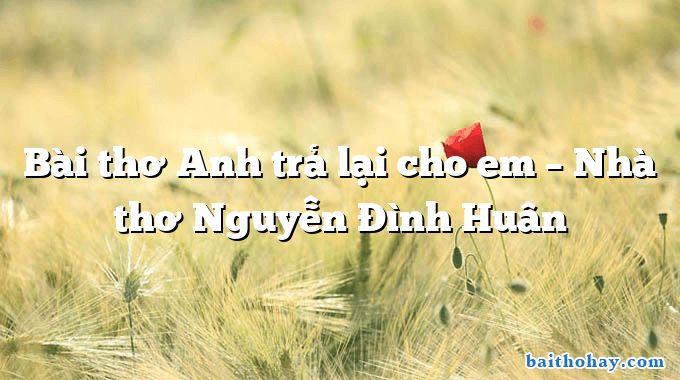 bai tho anh tra lai cho em nha tho nguyen dinh huan - Con gái thôn quê - Huỳnh Lâm Phong