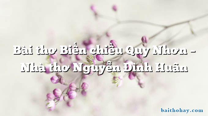 bai tho bien chieu quy nhon nha tho nguyen dinh huan - Máy bơm nước - Võ Văn Trực