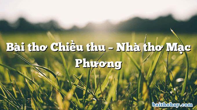 Bài thơ Chiều thu – Nhà thơ Mạc Phương