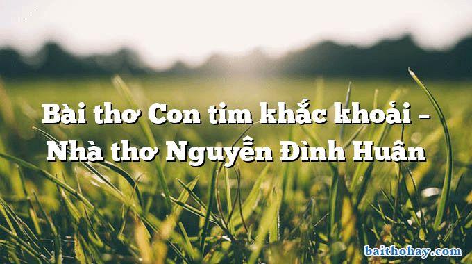 bai tho con tim khac khoai nha tho nguyen dinh huan - Sa bẫy - Nguyễn Hoàng Sơn