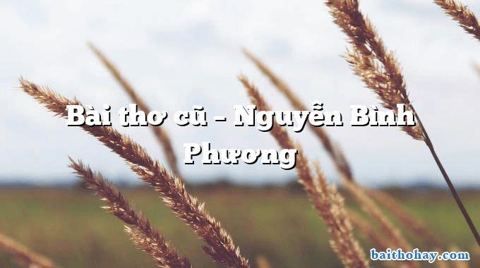 Bài thơ cũ  –  Nguyễn Bình Phương