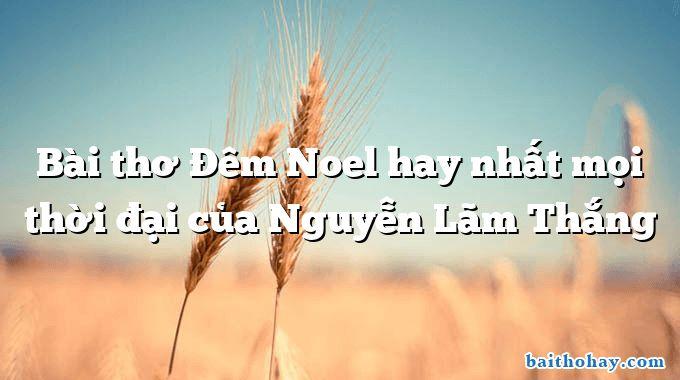 Bài thơ Đêm Noel hay nhất mọi thời đại của Nguyễn Lãm Thắng