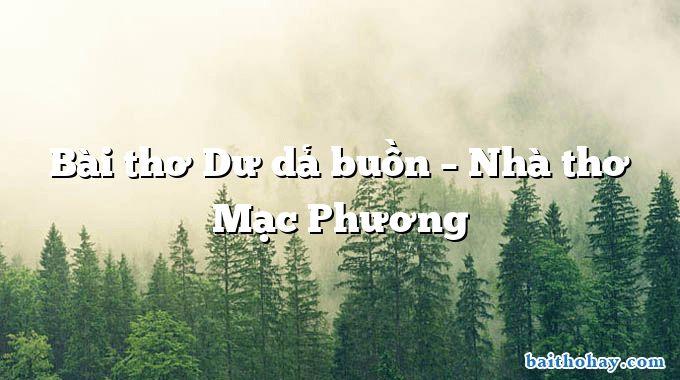 Bài thơ Dư dả buồn – Nhà thơ Mạc Phương