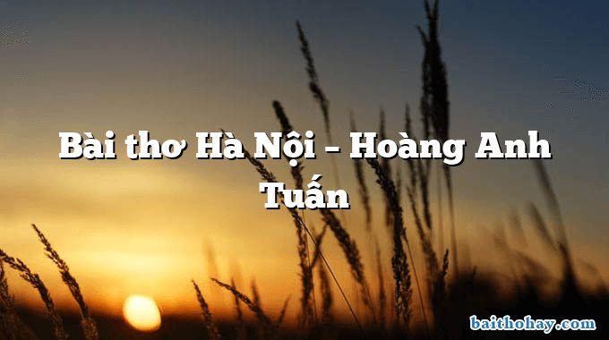 Bài thơ Hà Nội  –  Hoàng Anh Tuấn