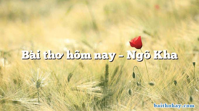 Bài thơ hôm nay  –  Ngô Kha