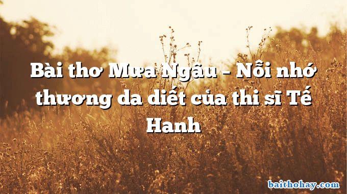 Bài thơ Mưa Ngâu – Nỗi nhớ thương da diết của thi sĩ Tế Hanh