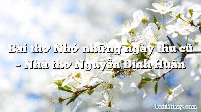 bai tho nho nhung ngay thu cu nha tho nguyen dinh huan - Bé bỏng - Nguyễn Đức Toàn