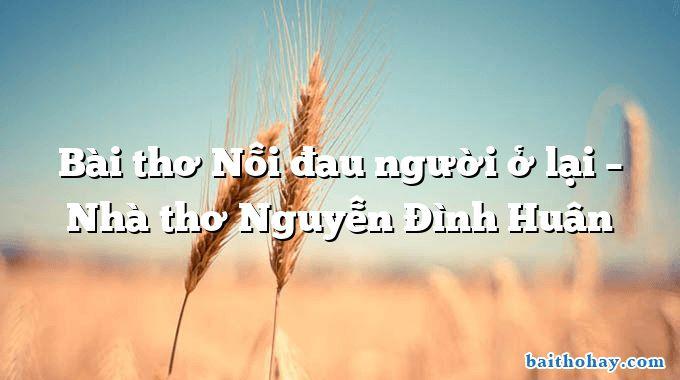 Bài thơ Nỗi đau người ở lại – Nhà thơ Nguyễn Đình Huân