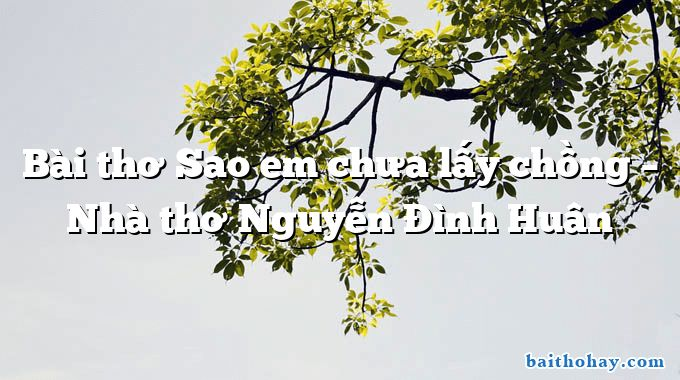 bai tho sao em chua lay chong nha tho nguyen dinh huan - Mẹ - Trần Quốc Minh