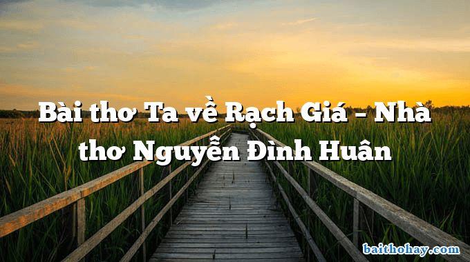 Bài thơ Ta về Rạch Giá – Nhà thơ Nguyễn Đình Huân
