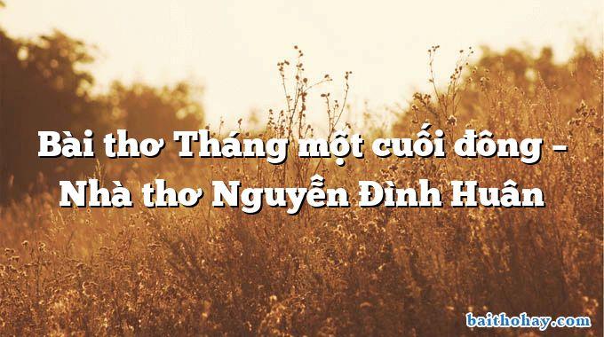 Bài thơ Tháng một cuối đông – Nhà thơ Nguyễn Đình Huân