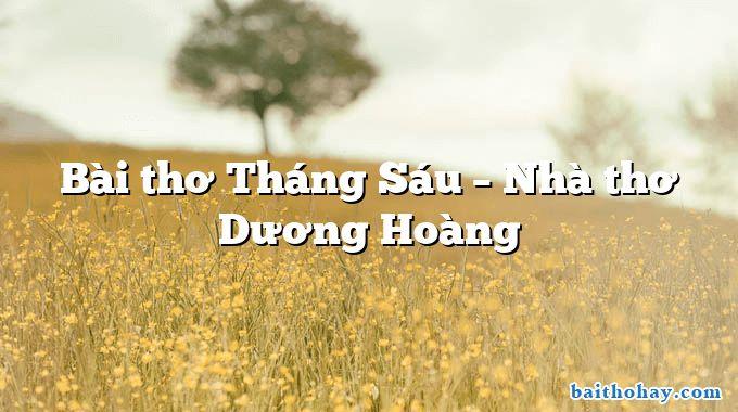 Bài thơ Tháng Sáu – Nhà thơ Dương Hoàng
