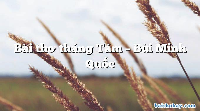 Bài thơ tháng Tám  –  Bùi Minh Quốc