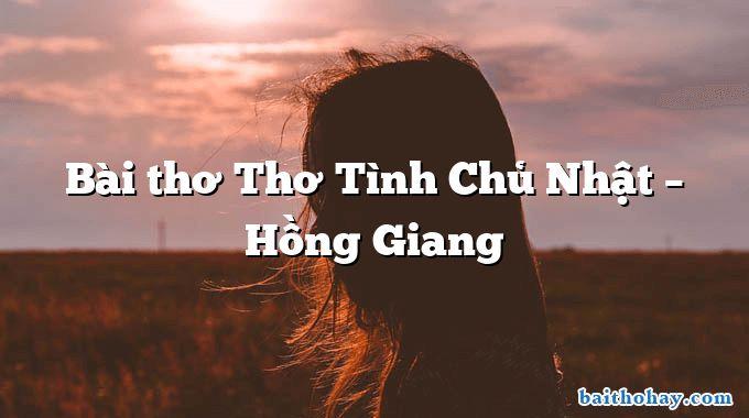 Bài thơ Thơ Tình Chủ Nhật – Hồng Giang