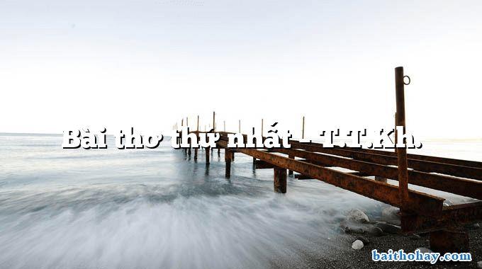 Bài thơ thứ nhất – T.T.Kh.