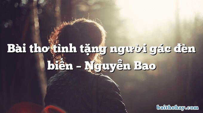 Bài thơ tình tặng người gác đèn biển  –  Nguyễn Bao