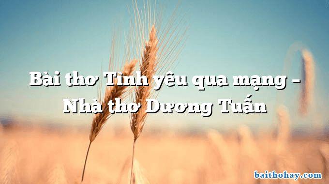 Bài thơ Tình yêu qua mạng – Nhà thơ Dương Tuấn