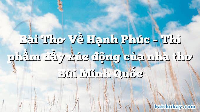 bai tho ve hanh phuc thi pham day xuc dong cua nha tho bui minh quoc - Đồng hồ quả lắc - Đinh Xuân Tửu