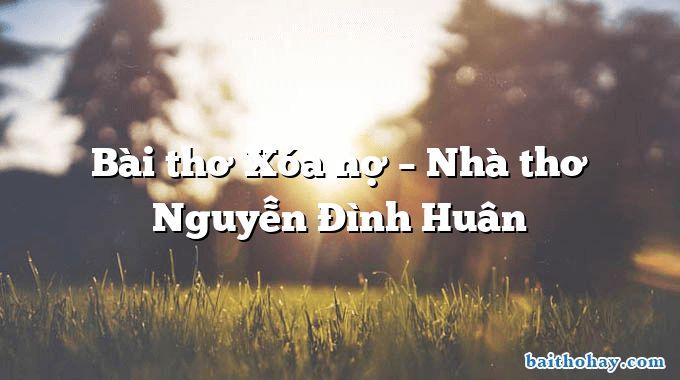 Bài thơ Xóa nợ – Nhà thơ Nguyễn Đình Huân
