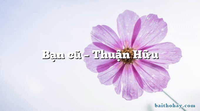 Bạn cũ – Thuận Hữu