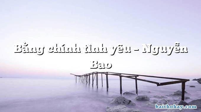 bang chinh tinh yeu nguyen bao - Chân lý - Nguyễn Khắc Thiện