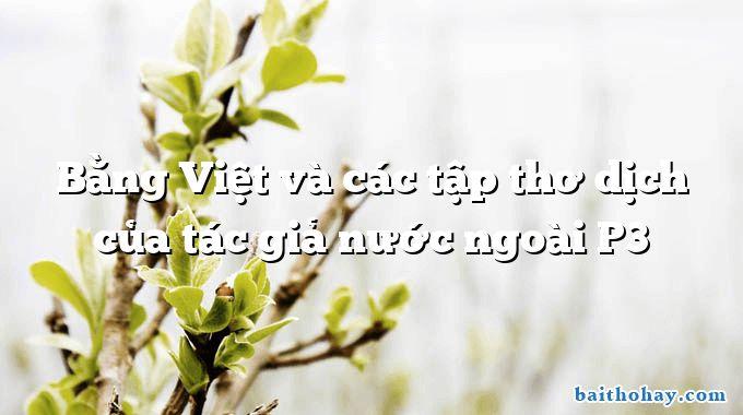 Bằng Việt và các tập thơ dịch của tác giả nước ngoài P3