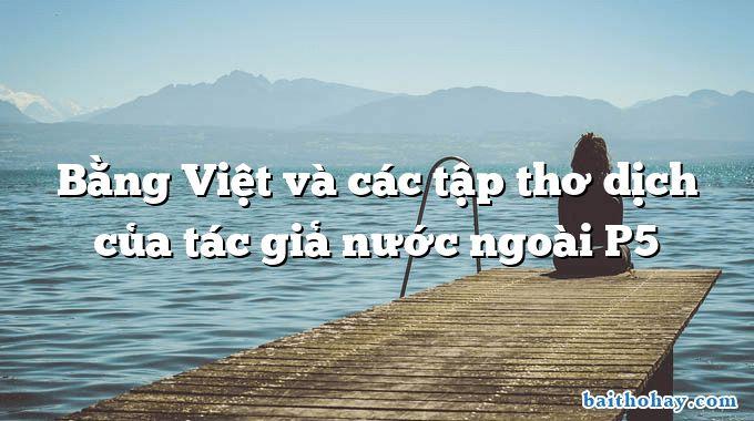 Bằng Việt và các tập thơ dịch của tác giả nước ngoài P5