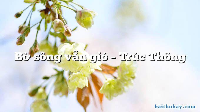 Bờ sông vẫn gió  –  Trúc Thông
