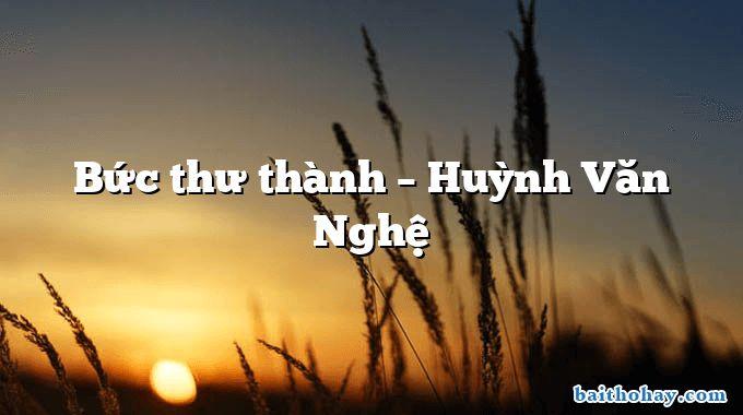 Bức thư thành – Huỳnh Văn Nghệ