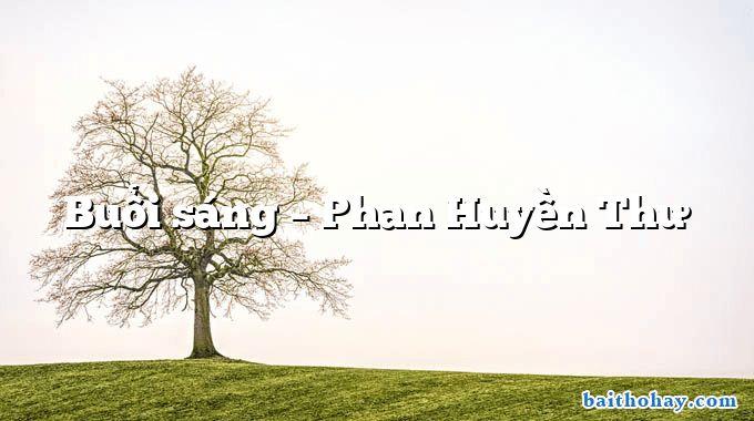Buổi sáng – Phan Huyền Thư
