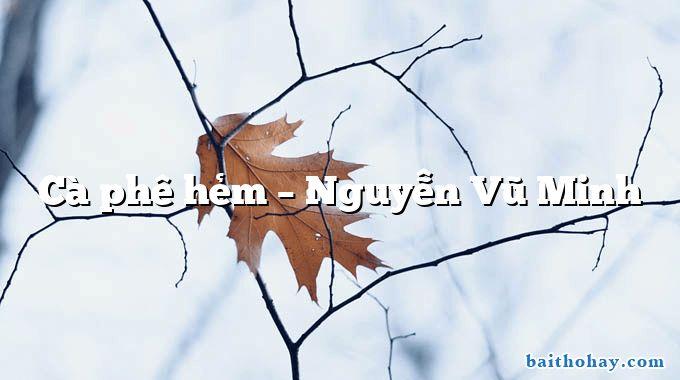 Cà phê hẻm  –  Nguyễn Vũ Minh
