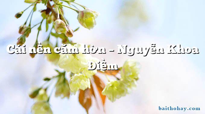 Cái nền căm hờn  –  Nguyễn Khoa Điềm
