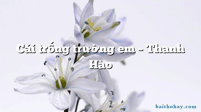Cái trống trường em – Thanh Hào