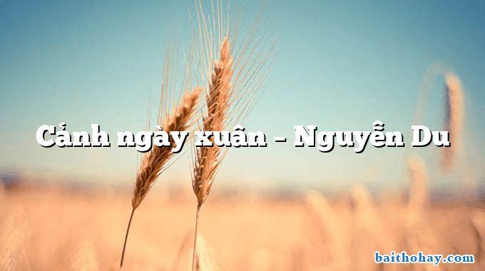 Cảnh ngày xuân – Nguyễn Du